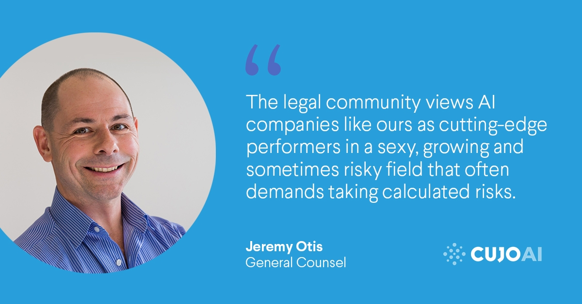 Jeremy Otis Says that The legal community views AI companies like ours as cutting-edge performers in a sexy, growing and sometimes risky field that often demands taking calculated risks